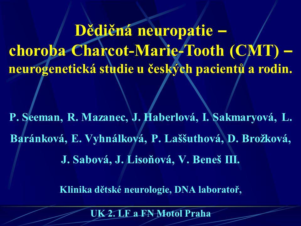 Dědičná neuropatie – choroba Charcot-Marie-Tooth (CMT) – neurogenetická studie u českých pacientů a rodin. P. Seeman, R. Mazanec, J. Haberlová, I. Sak