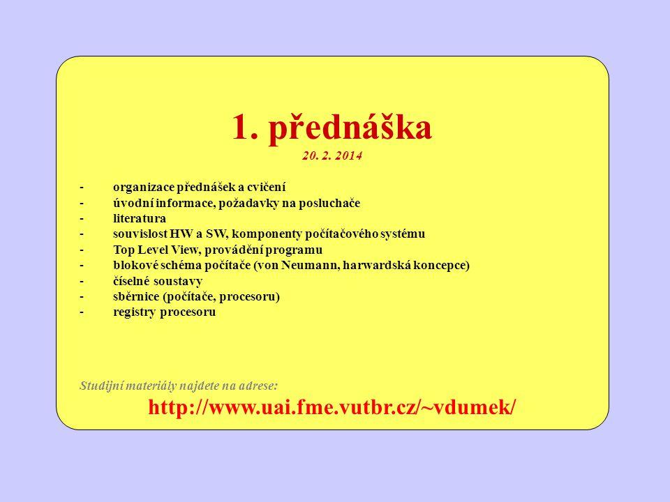 1. přednáška 20. 2. 2014 -organizace přednášek a cvičení -úvodní informace, požadavky na posluchače -literatura -souvislost HW a SW, komponenty počíta