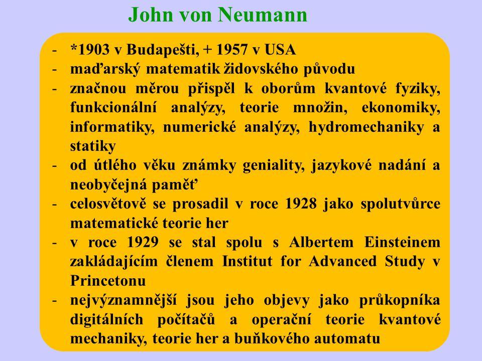 John von Neumann -*1903 v Budapešti, + 1957 v USA -maďarský matematik židovského původu -značnou měrou přispěl k oborům kvantové fyziky, funkcionální