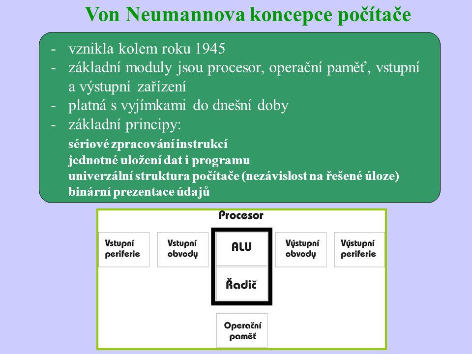 Von Neumannova koncepce počítače -vznikla kolem roku 1945 -základní moduly jsou procesor, operační paměť, vstupní a výstupní zařízení -platná s vyjímk