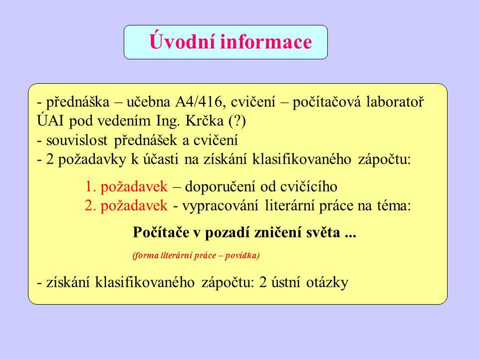 - přednáška – učebna A4/416, cvičení – počítačová laboratoř ÚAI pod vedením Ing. Krčka (?) - souvislost přednášek a cvičení - 2 požadavky k účasti na
