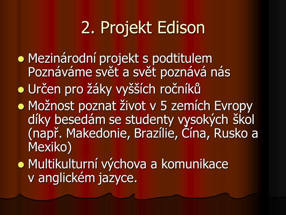 2. Projekt Edison Mezinárodní projekt s podtitulem Poznáváme svět a svět poznává nás Mezinárodní projekt s podtitulem Poznáváme svět a svět poznává ná