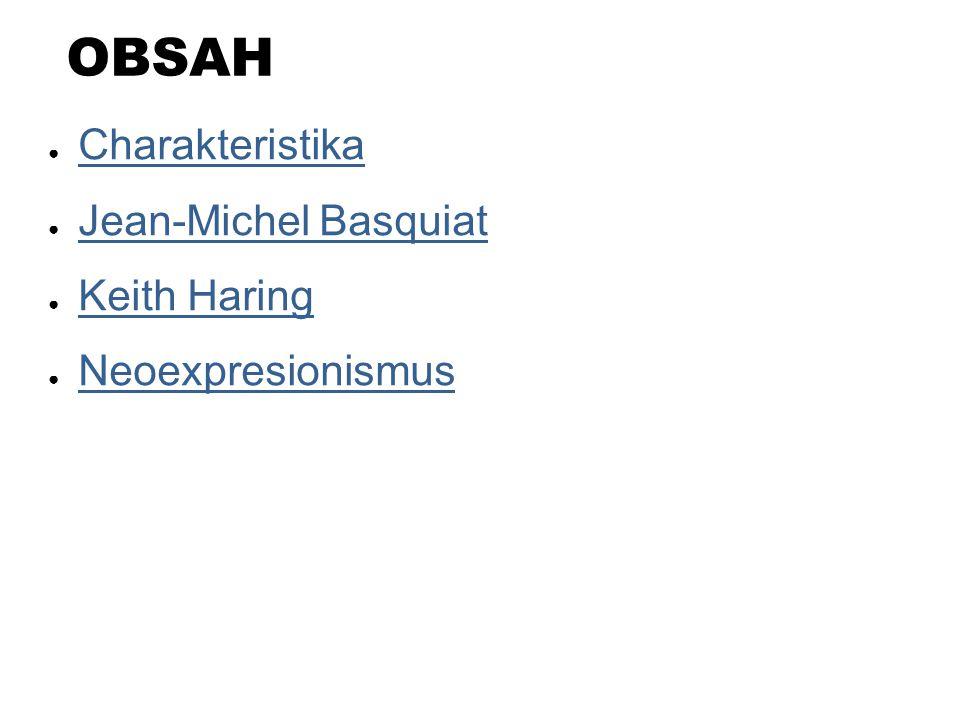 OBSAH ● Charakteristika Charakteristika ● Jean-Michel Basquiat Jean-Michel Basquiat ● Keith Haring Keith Haring ● Neoexpresionismus Neoexpresionismus