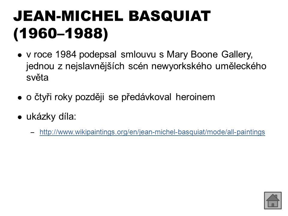 JEAN-MICHEL BASQUIAT (1960–1988) ● v roce 1984 podepsal smlouvu s Mary Boone Gallery, jednou z nejslavnějších scén newyorkského uměleckého světa ● o č