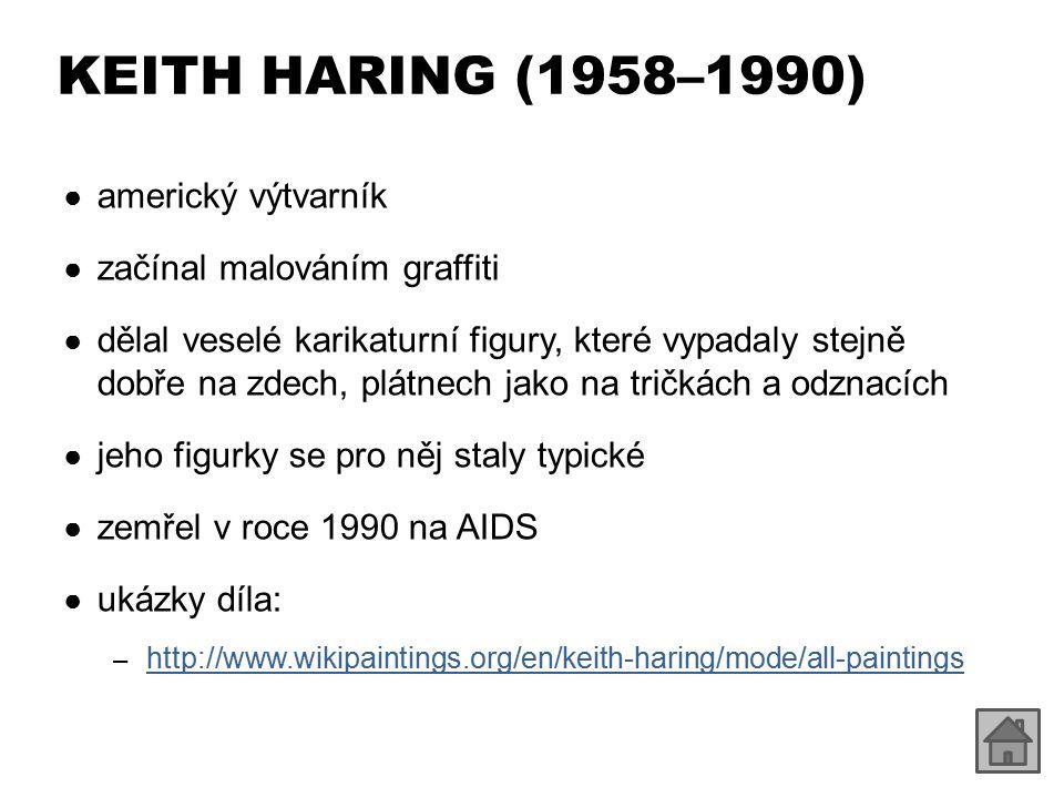 KEITH HARING (1958–1990) ● americký výtvarník ● začínal malováním graffiti ● dělal veselé karikaturní figury, které vypadaly stejně dobře na zdech, pl