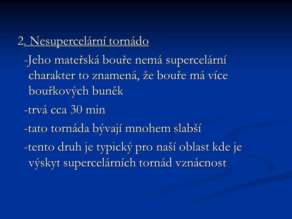 2. Nesupercelární tornádo -Jeho mateřská bouře nemá supercelární charakter to znamená, že bouře má více bouřkových buněk -Jeho mateřská bouře nemá sup