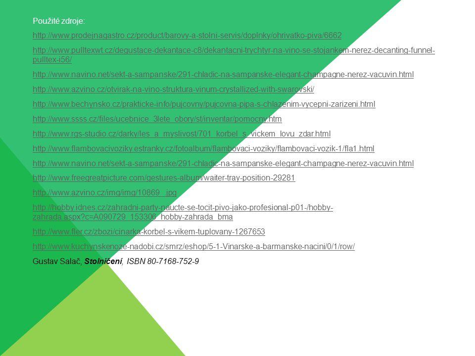 Použité zdroje: http://www.prodejnagastro.cz/product/barovy-a-stolni-servis/doplnky/ohrivatko-piva/6662 http://www.pulltexwt.cz/degustace-dekantace-c8