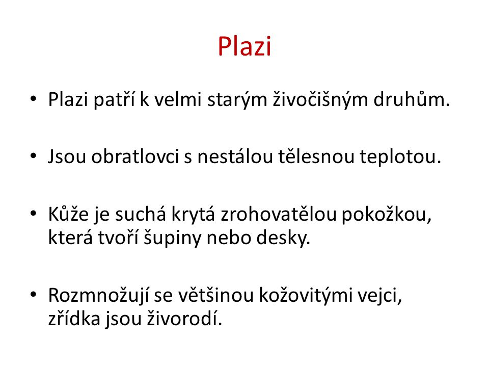 Plazi Plazi patří k velmi starým živočišným druhům.