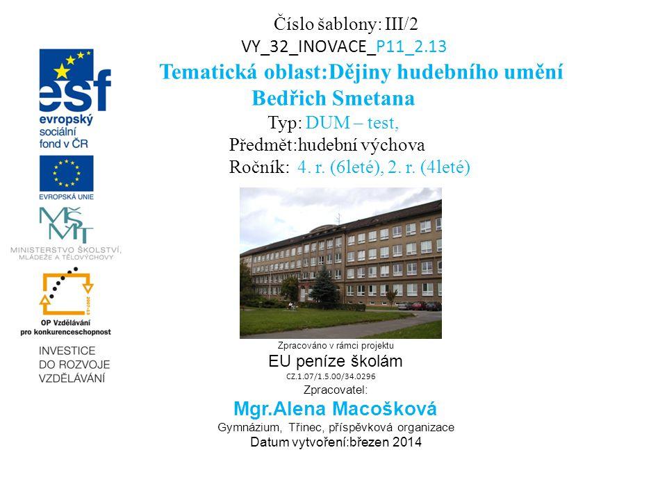 Číslo šablony: III/2 VY_32_INOVACE_P11_2.13 Tematická oblast:Dějiny hudebního umění Bedřich Smetana Typ: DUM – test, Předmět:hudební výchova Ročník: 4.