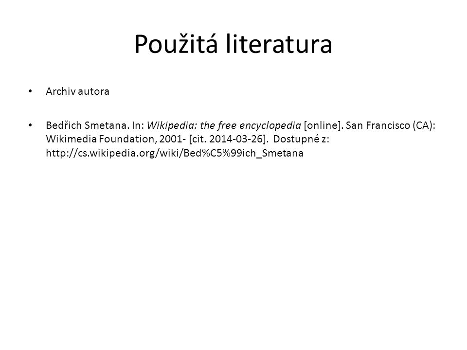 Použitá literatura Archiv autora Bedřich Smetana. In: Wikipedia: the free encyclopedia [online]. San Francisco (CA): Wikimedia Foundation, 2001- [cit.
