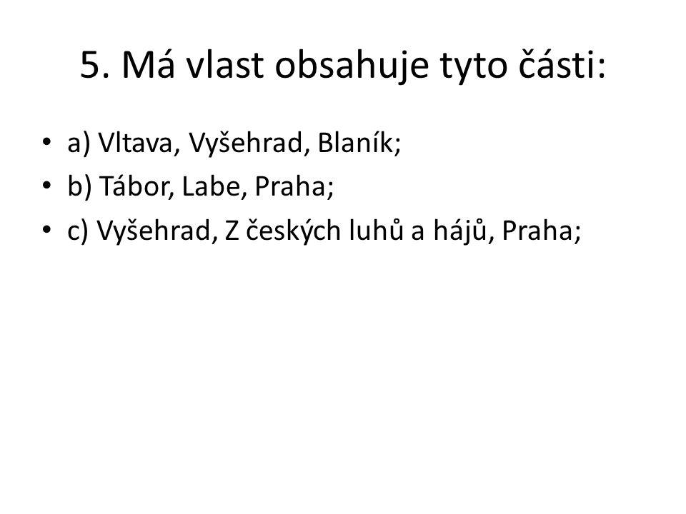 6. Vltava z cyklu Má vlast je: a) symfonická báseň; b) symfonie; c) opera;