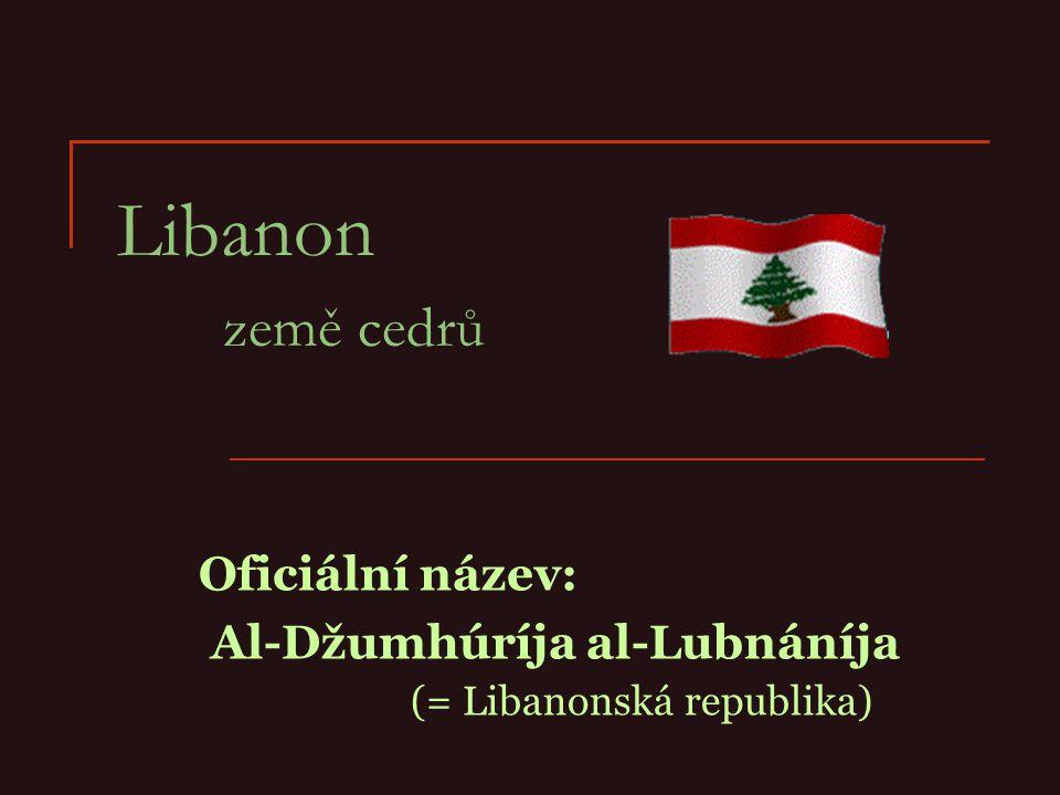 Libanon země cedrů Oficiální název: Al-Džumhúríja al-Lubnáníja (= Libanonská republika)