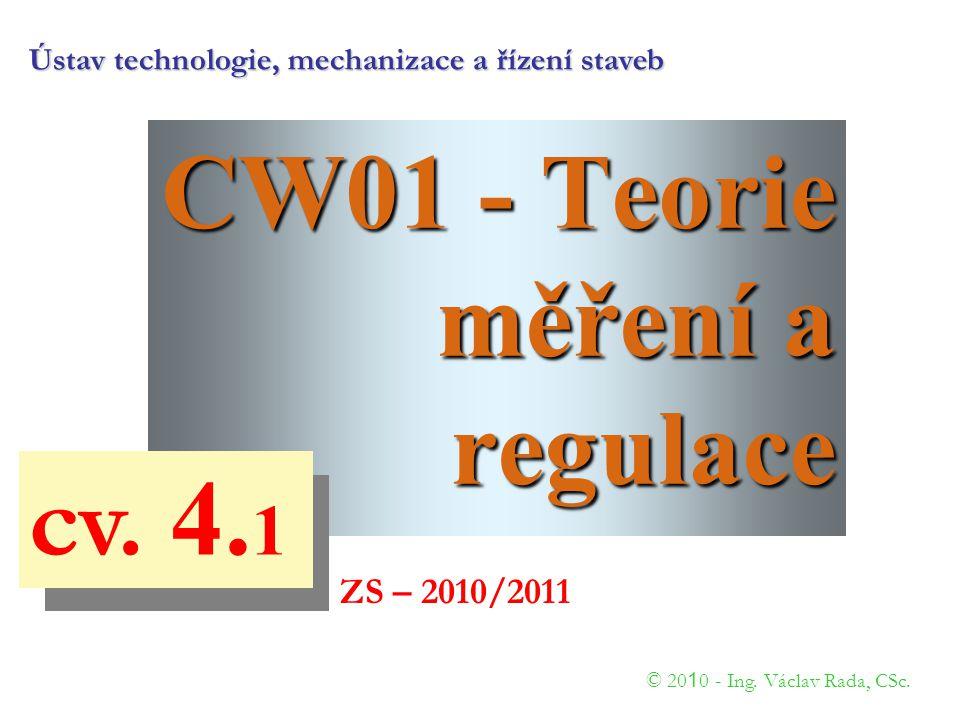 CW01 - Teorie měření a regulace © 20 1 0 - Ing. Václav Rada, CSc.