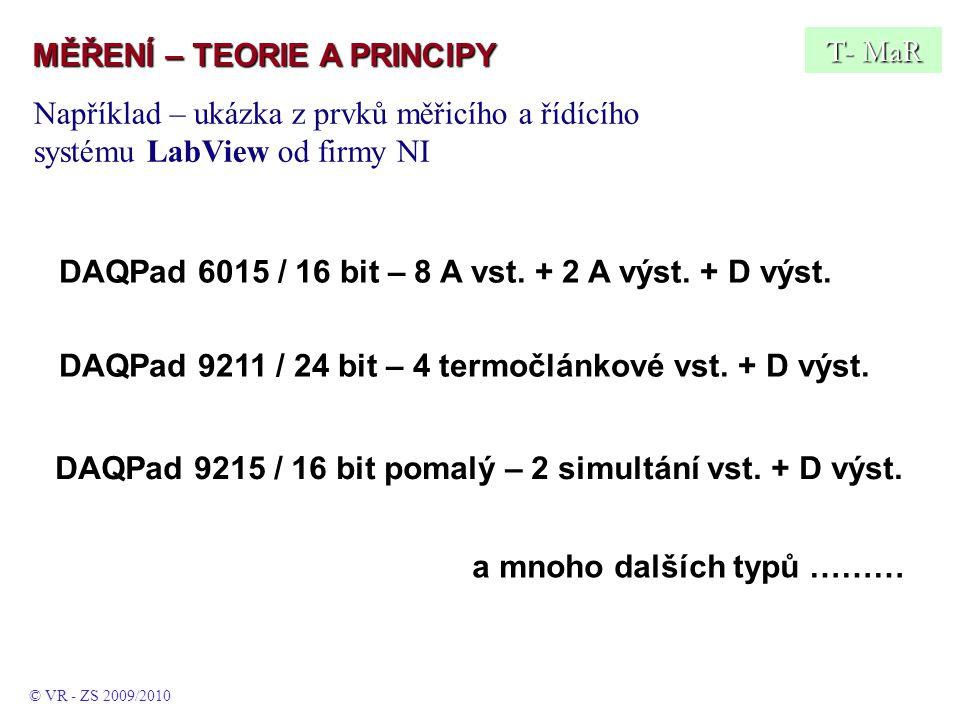 MĚŘENÍ – TEORIE A PRINCIPY © VR - ZS 2009/2010 Například – ukázka z prvků měřicího a řídícího systému LabView od firmy NI DAQPad 6015 / 16 bit – 8 A vst.