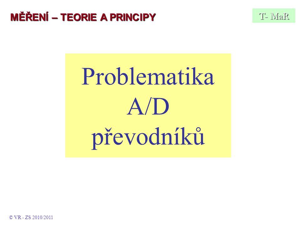Problematika A/D převodníků T- MaR © VR - ZS 2010/2011 MĚŘENÍ – TEORIE A PRINCIPY