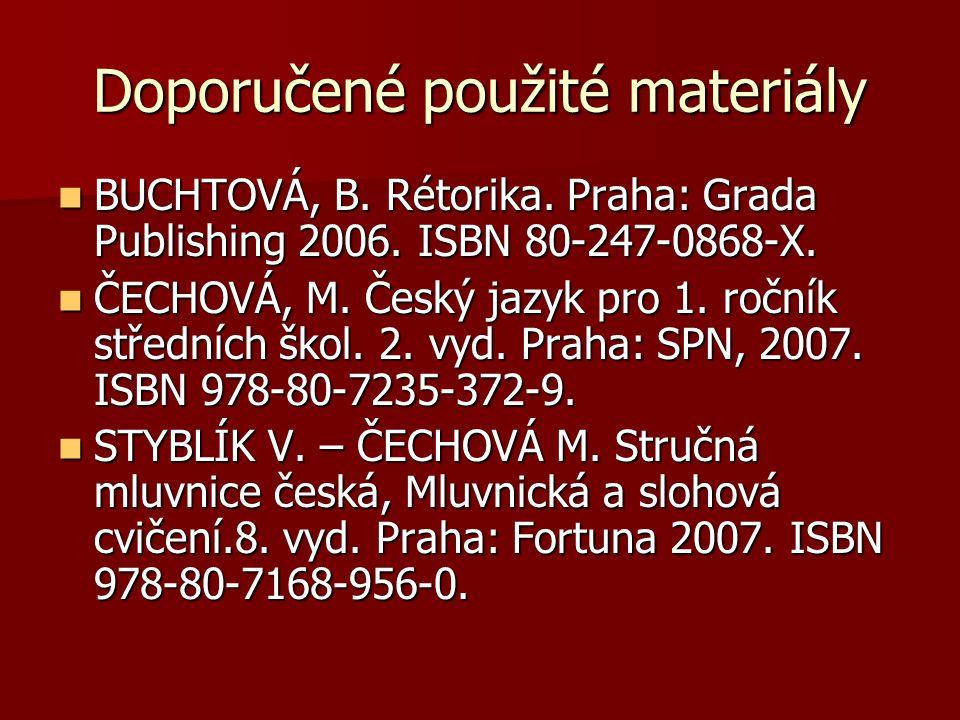 Doporučené použité materiály BUCHTOVÁ, B. Rétorika. Praha: Grada Publishing 2006. ISBN 80-247-0868-X. BUCHTOVÁ, B. Rétorika. Praha: Grada Publishing 2