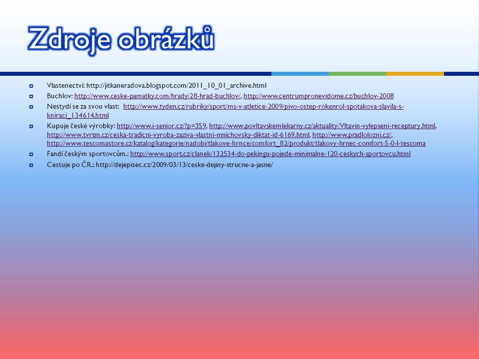  Vlastenectví: http://jitkaneradova.blogspot.com/2011_10_01_archive.html  Buchlov: http://www.ceske-pamatky.com/hrady/28-hrad-buchlov/, http://www.c