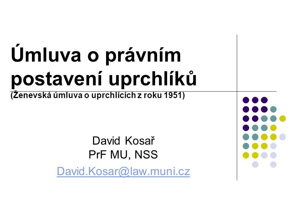 Úmluva o právním postavení uprchlíků (Ženevská úmluva o uprchlících z roku 1951) David Kosař PrF MU, NSS David.Kosar@law.muni.cz
