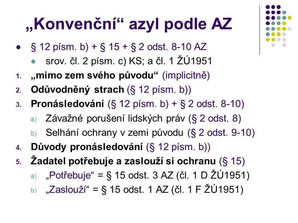 """""""Konvenční"""" azyl podle AZ § 12 písm. b) + § 15 + § 2 odst. 8-10 AZ srov. čl. 2 písm. c) KS; a čl. 1 ŽÚ1951 1. """"mimo zem svého původu"""" (implicitně) 2."""