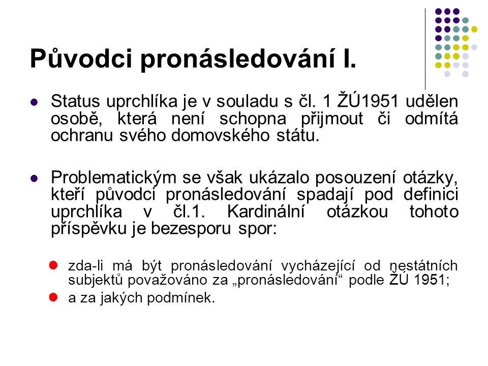 Původci pronásledování I. Status uprchlíka je v souladu s čl. 1 ŽÚ1951 udělen osobě, která není schopna přijmout či odmítá ochranu svého domovského st