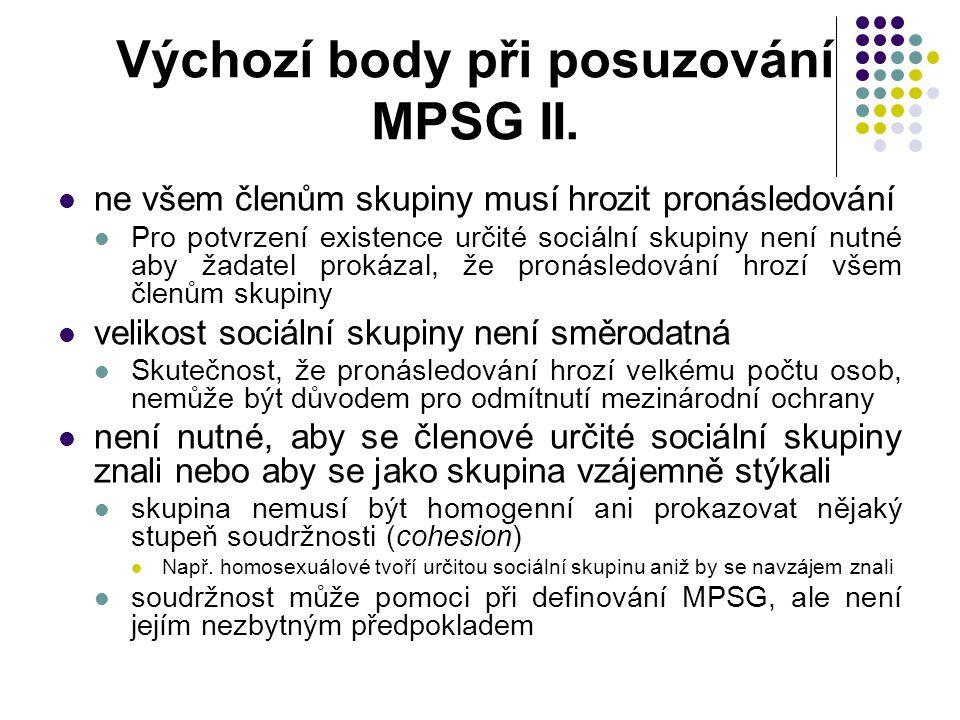 Výchozí body při posuzování MPSG II. ne všem členům skupiny musí hrozit pronásledování Pro potvrzení existence určité sociální skupiny není nutné aby