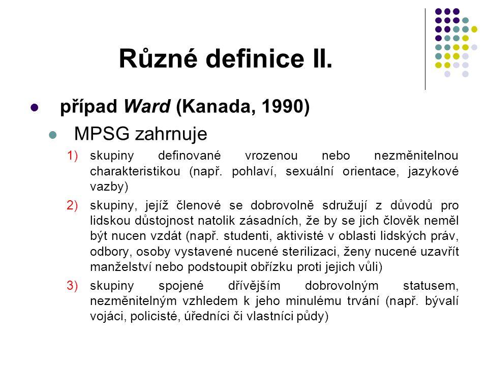 Různé definice II. případ Ward (Kanada, 1990) MPSG zahrnuje 1)skupiny definované vrozenou nebo nezměnitelnou charakteristikou (např. pohlaví, sexuální