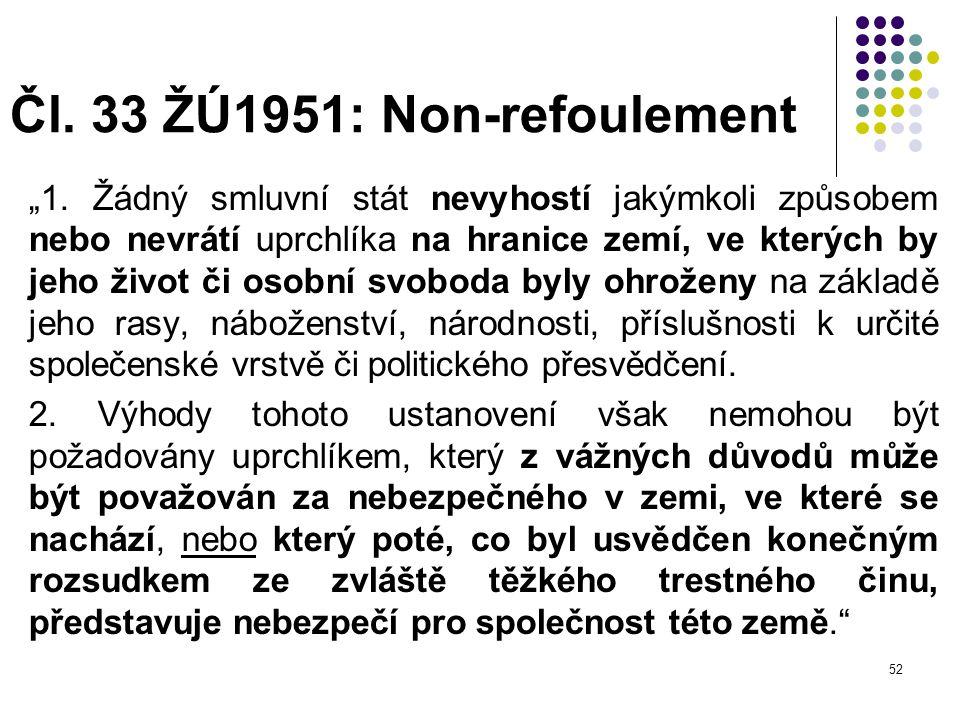 """52 Čl. 33 ŽÚ1951: Non-refoulement """"1. Žádný smluvní stát nevyhostí jakýmkoli způsobem nebo nevrátí uprchlíka na hranice zemí, ve kterých by jeho život"""
