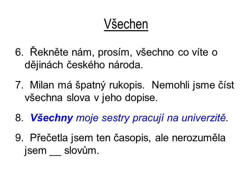 Všechen 6. Řekněte nám, prosím, všechno co víte o dějinách českého národa.