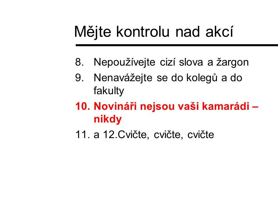 8.Nepoužívejte cizí slova a žargon 9.Nenavážejte se do kolegů a do fakulty 10.Novináři nejsou vaši kamarádi – nikdy 11.a 12.Cvičte, cvičte, cvičte Měj