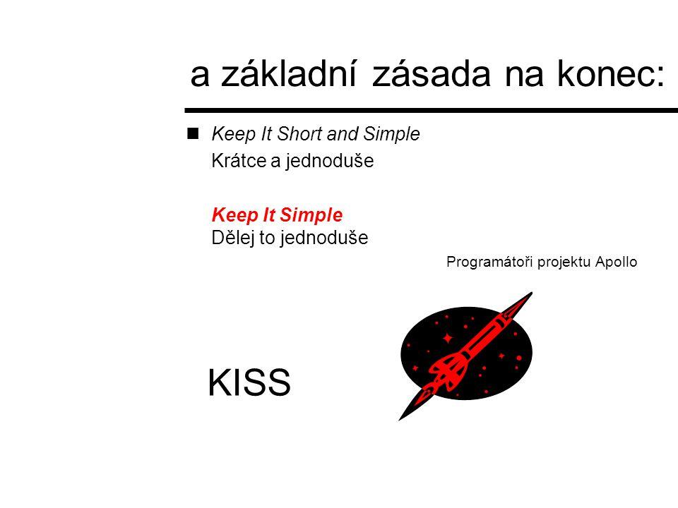Keep It Short and Simple Krátce a jednoduše Keep It Simple Dělej to jednoduše Programátoři projektu Apollo a základní zásada na konec: KISS