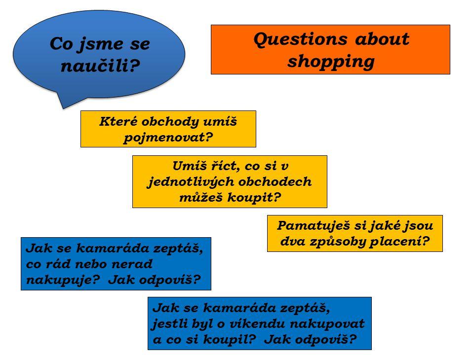 Které obchody umíš pojmenovat. Jak se kamaráda zeptáš, co rád nebo nerad nakupuje.