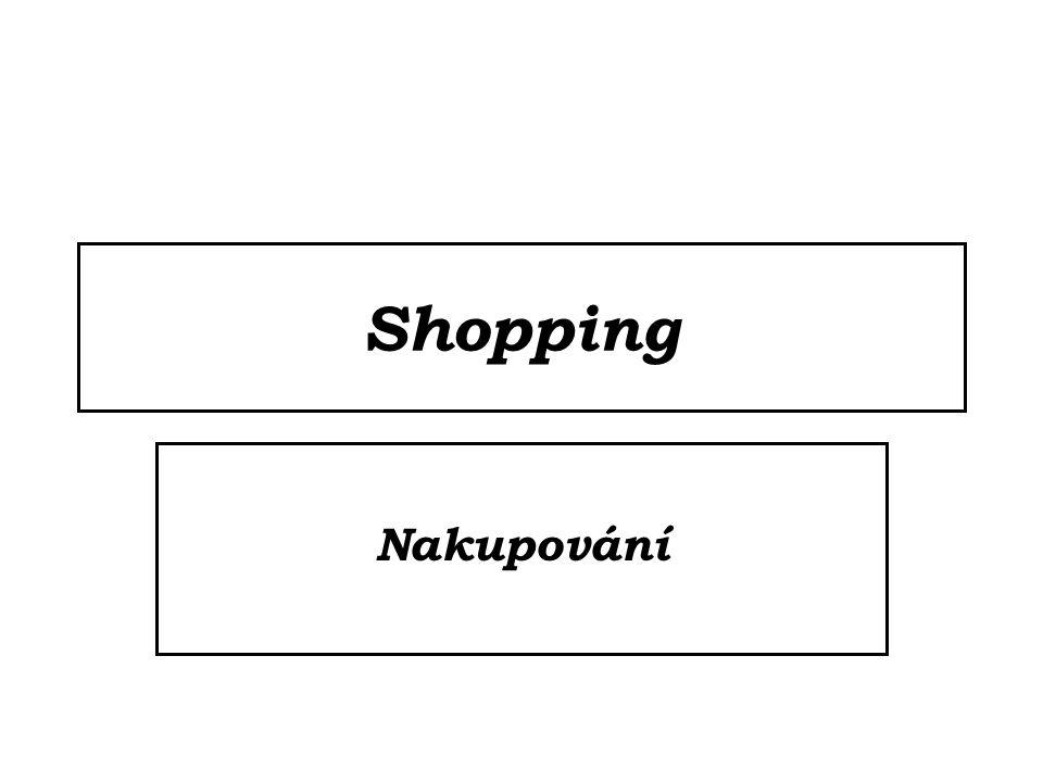 Které obchody umíš pojmenovat.Jak se kamaráda zeptáš, co rád nebo nerad nakupuje.