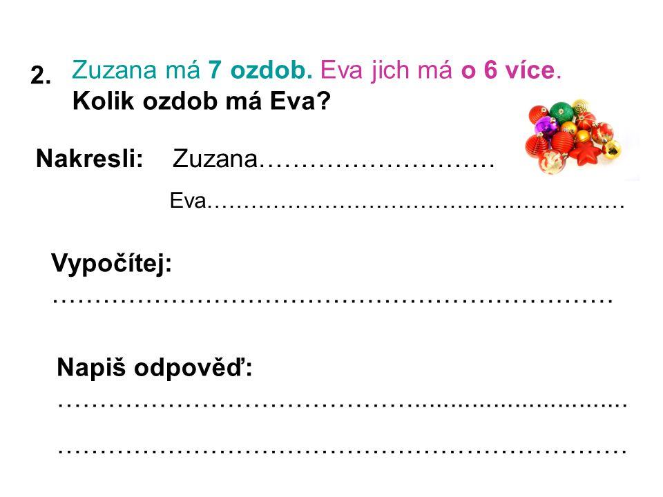 2. Zuzana má 7 ozdob. Eva jich má o 6 více. Kolik ozdob má Eva.