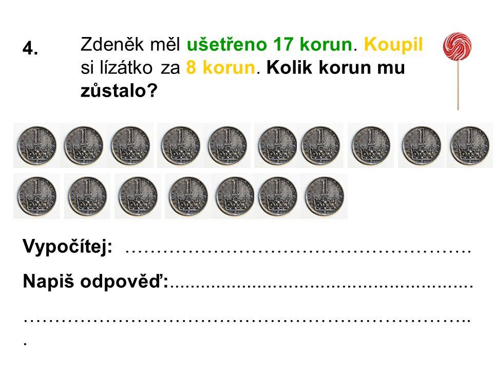 4. Zdeněk měl ušetřeno 17 korun. Koupil si lízátko za 8 korun.