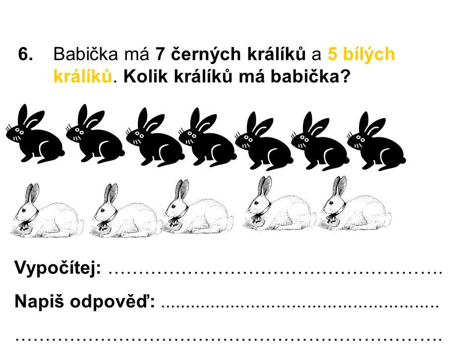 6.Babička má 7 černých králíků a 5 bílých králíků.