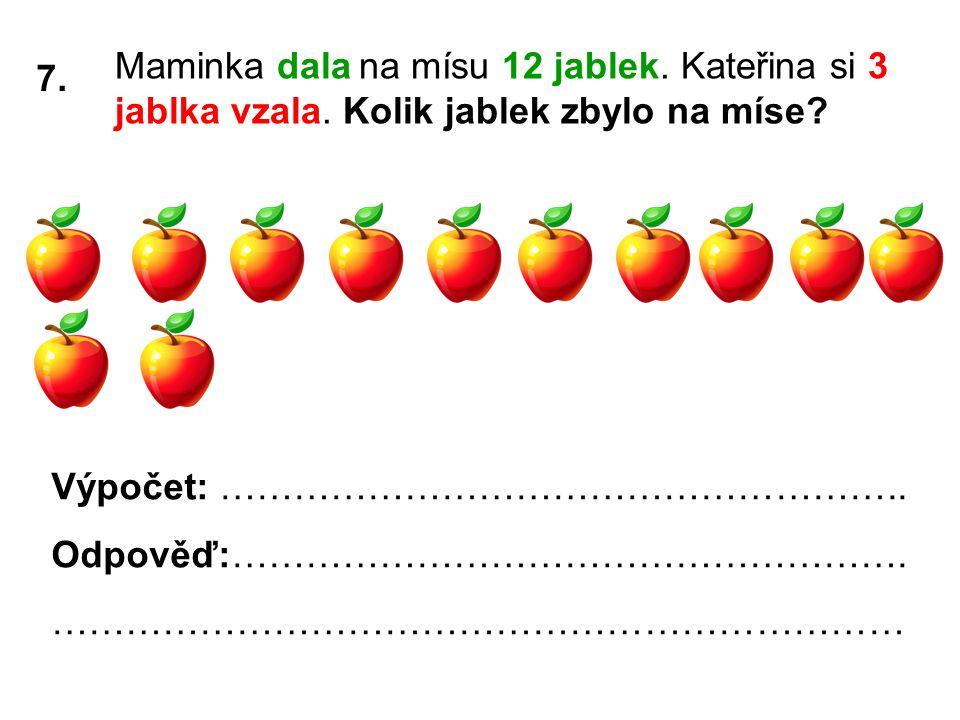7. Maminka dala na mísu 12 jablek. Kateřina si 3 jablka vzala.