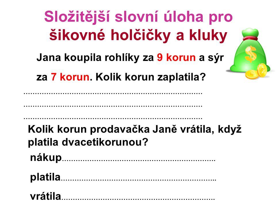 Složitější slovní úloha pro šikovné holčičky a kluky Jana koupila rohlíky za 9 korun a sýr za 7 korun.