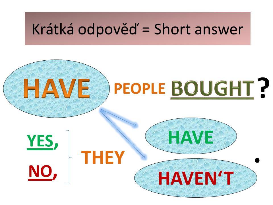 Krátká odpověď = Short answer HAVE HAVEN'T YES, NO, THEY. PEOPLE ?