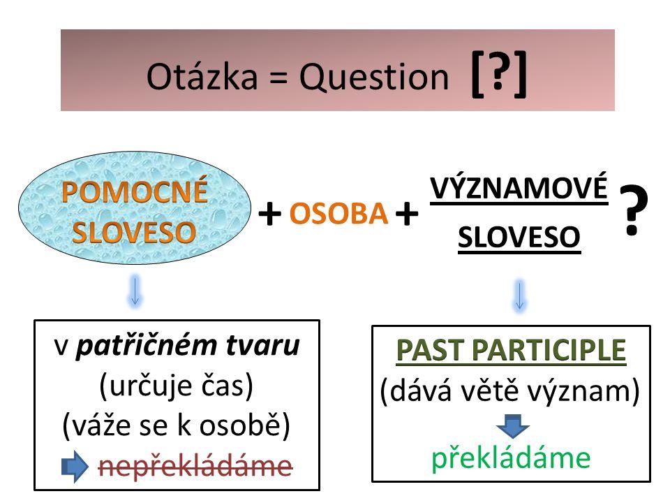 Otázka = Question [?] VÝZNAMOVÉ SLOVESO + OSOBA .