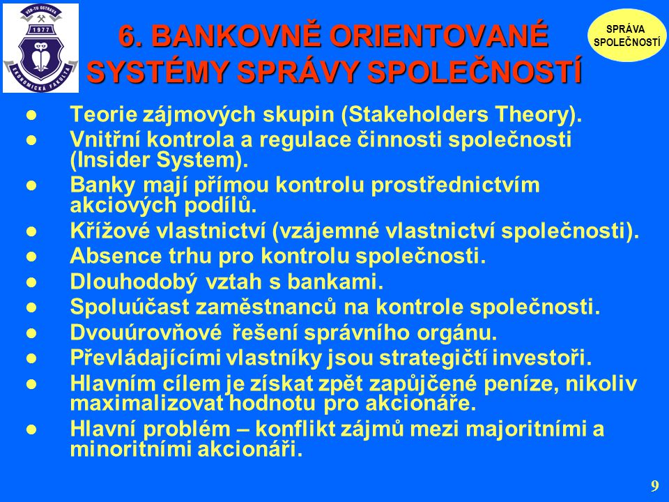 6. BANKOVNĚ ORIENTOVANÉ SYSTÉMY SPRÁVY SPOLEČNOSTÍ Teorie zájmových skupin (Stakeholders Theory). Vnitřní kontrola a regulace činnosti společnosti (In