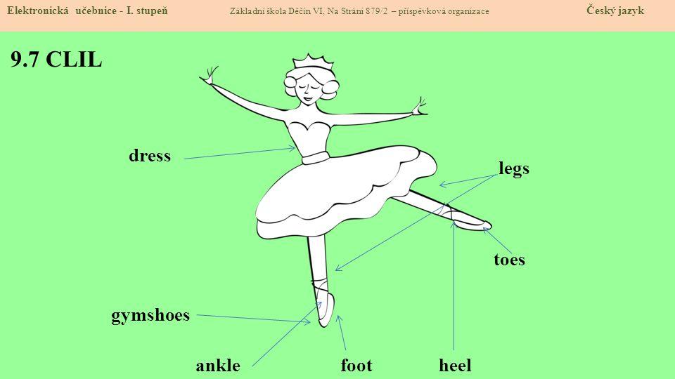9.7 CLIL Elektronická učebnice - I. stupeň Základní škola Děčín VI, Na Stráni 879/2 – příspěvková organizace Český jazyk dress foot legs toes anklehee