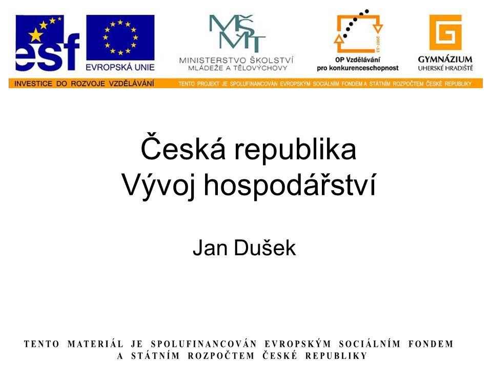 Česká republika Vývoj hospodářství Jan Dušek