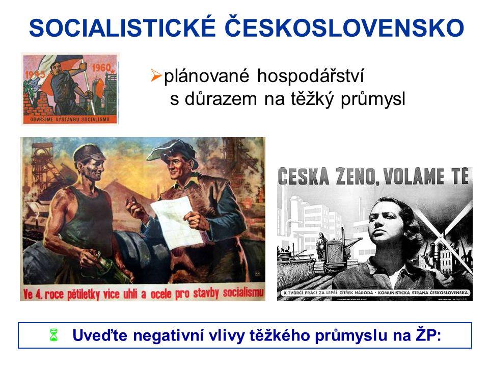  plánované hospodářství s důrazem na těžký průmysl SOCIALISTICKÉ ČESKOSLOVENSKO  Uveďte negativní vlivy těžkého průmyslu na ŽP: