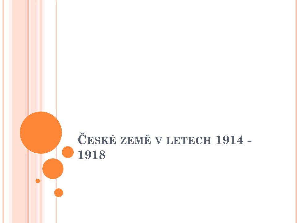 Č ESKÉ ZEMĚ V LETECH 1914 - 1918