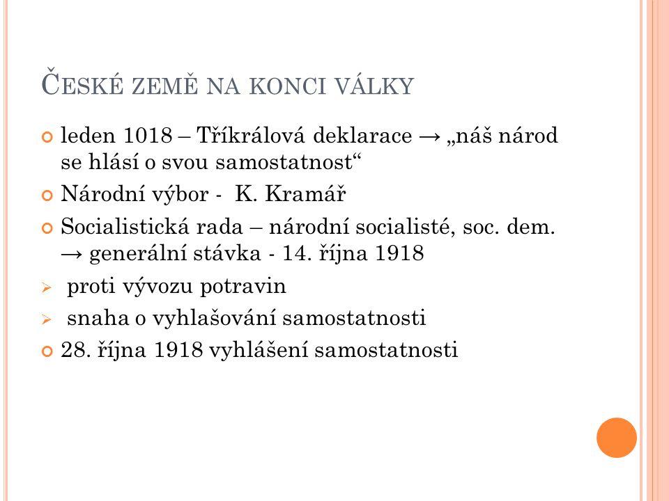 """Č ESKÉ ZEMĚ NA KONCI VÁLKY leden 1018 – Tříkrálová deklarace → """"náš národ se hlásí o svou samostatnost Národní výbor - K."""
