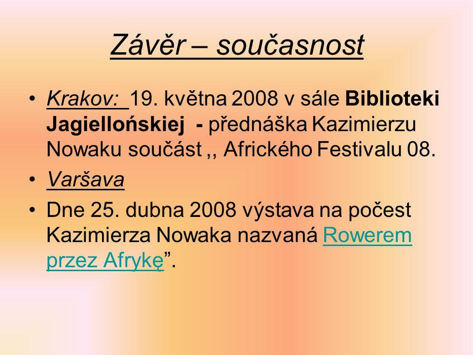 Závěr – současnost Krakov: 19. května 2008 v sále Biblioteki Jagiellońskiej - přednáška Kazimierzu Nowaku součást,, Afrického Festivalu 08. Varšava Dn
