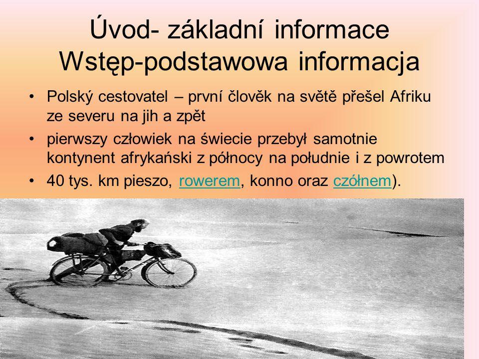 Úvod- základní informace Wstęp-podstawowa informacja Polský cestovatel – první člověk na světě přešel Afriku ze severu na jih a zpět pierwszy człowiek