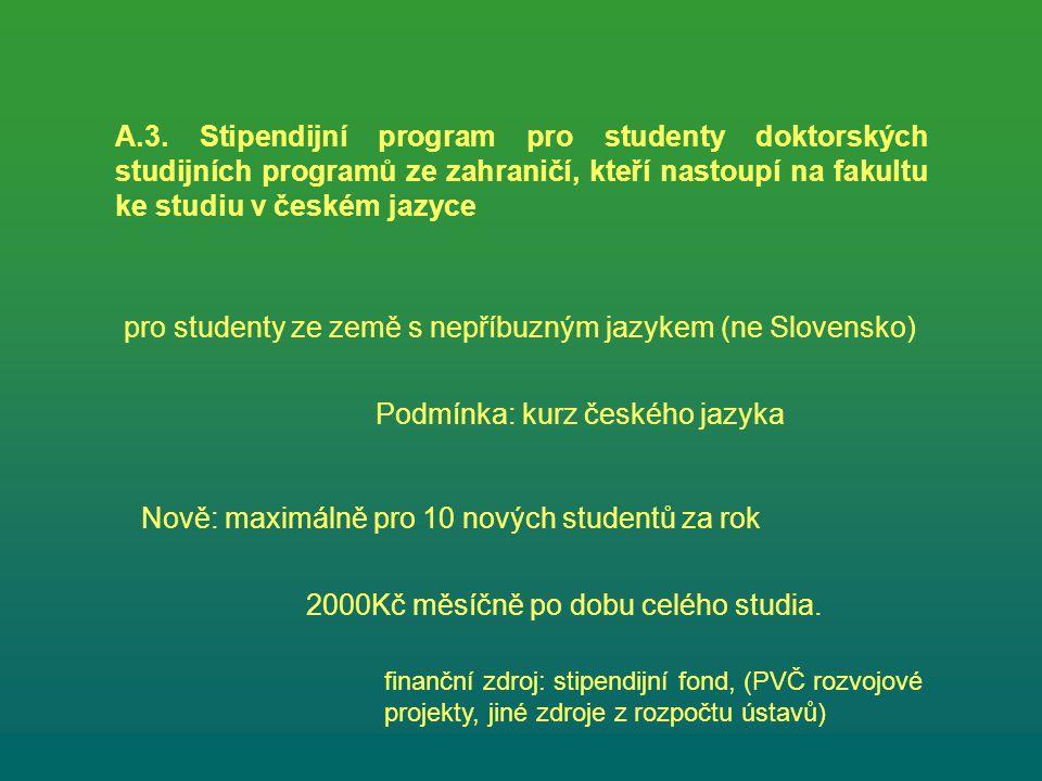 A.3. Stipendijní program pro studenty doktorských studijních programů ze zahraničí, kteří nastoupí na fakultu ke studiu v českém jazyce pro studenty z