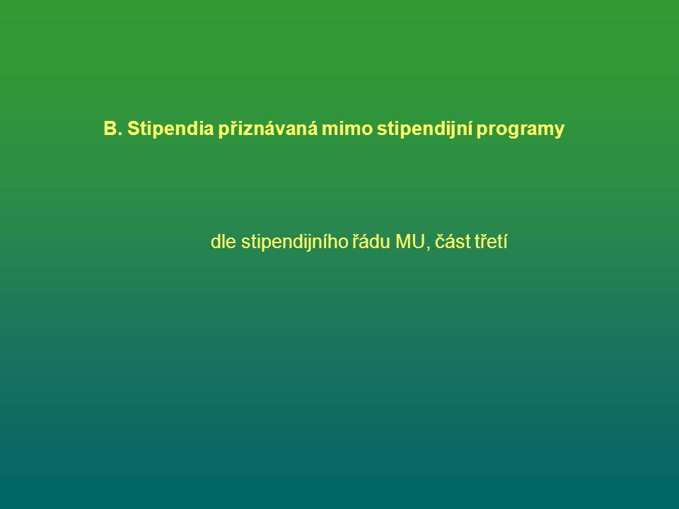 B. Stipendia přiznávaná mimo stipendijní programy dle stipendijního řádu MU, část třetí