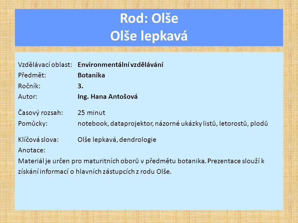 Rod: Olše Olše lepkavá Vzdělávací oblast:Environmentální vzdělávání Předmět:Botanika Ročník:3.